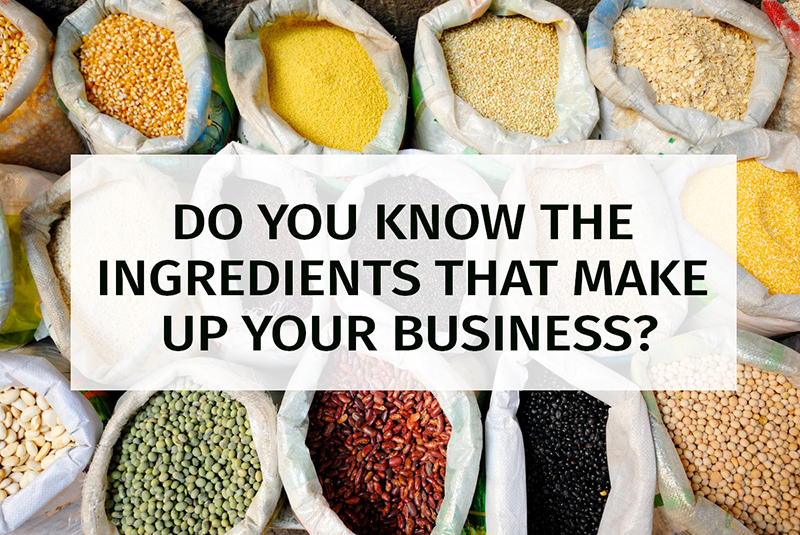 Do you know the ingredients that make up your business?
