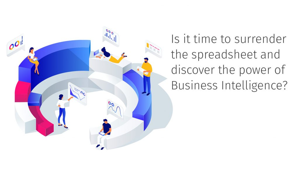 Is it time to surrender the spreadsheet and discover the power of Business Intelligence?