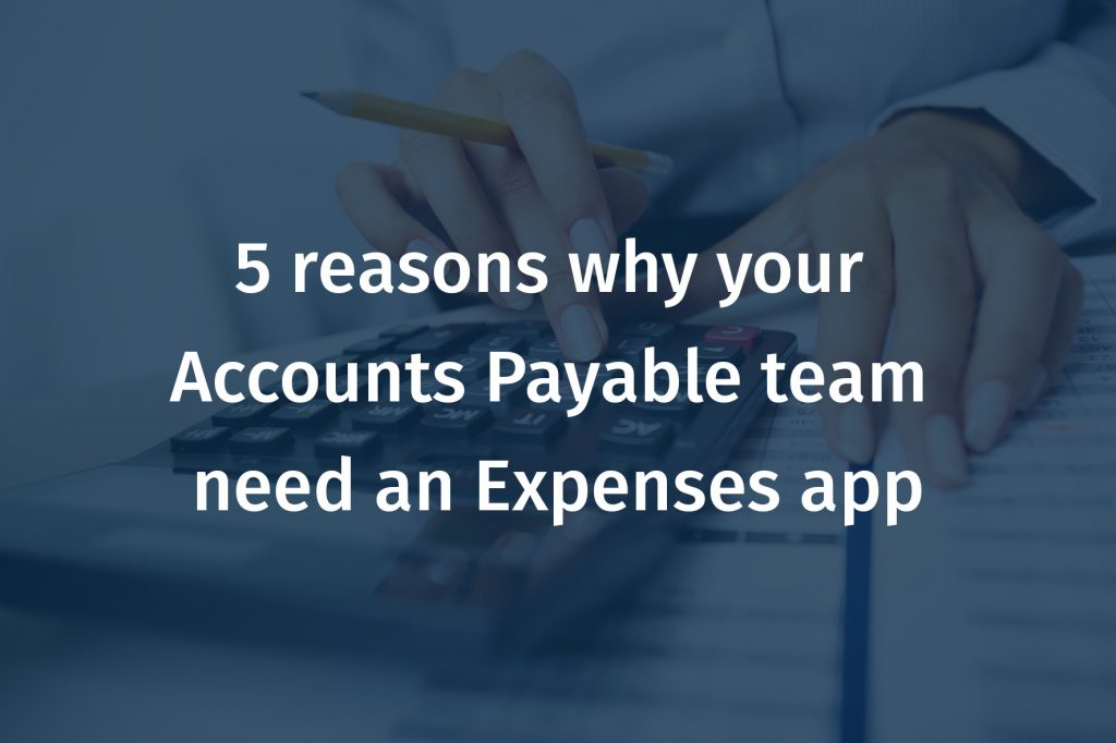 5 reasons why your Accounts Payable team need an Expenses app
