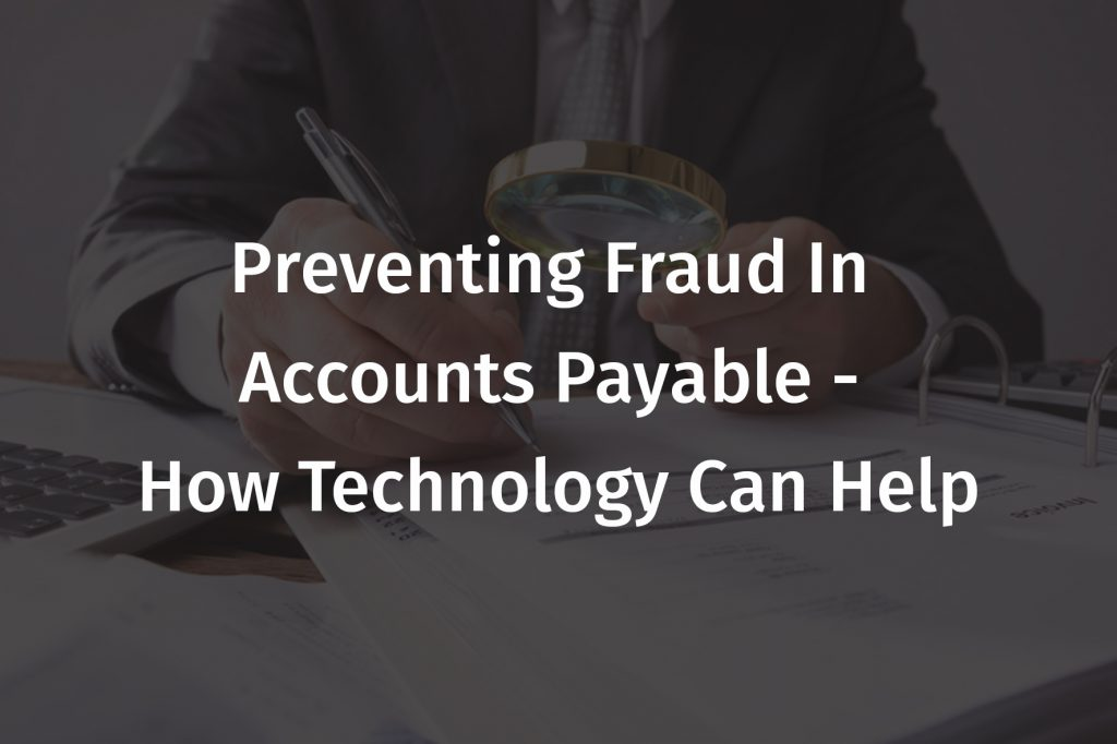 Preventing fraud in Accounts Payable - how technology can help