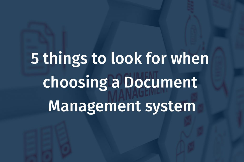 5 things to look for when choosing a Document Management system
