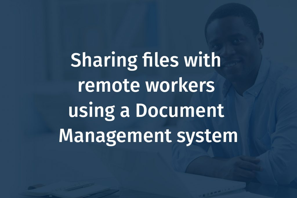 Sharing files with remote workers using a Document Management system