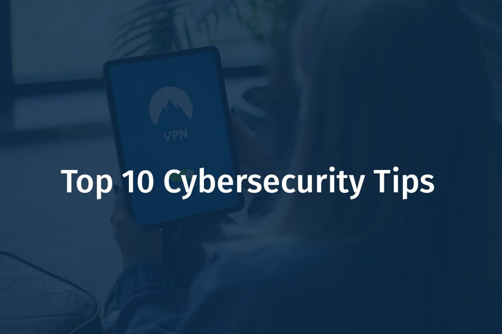 Top 10 Cybersecurity Tips