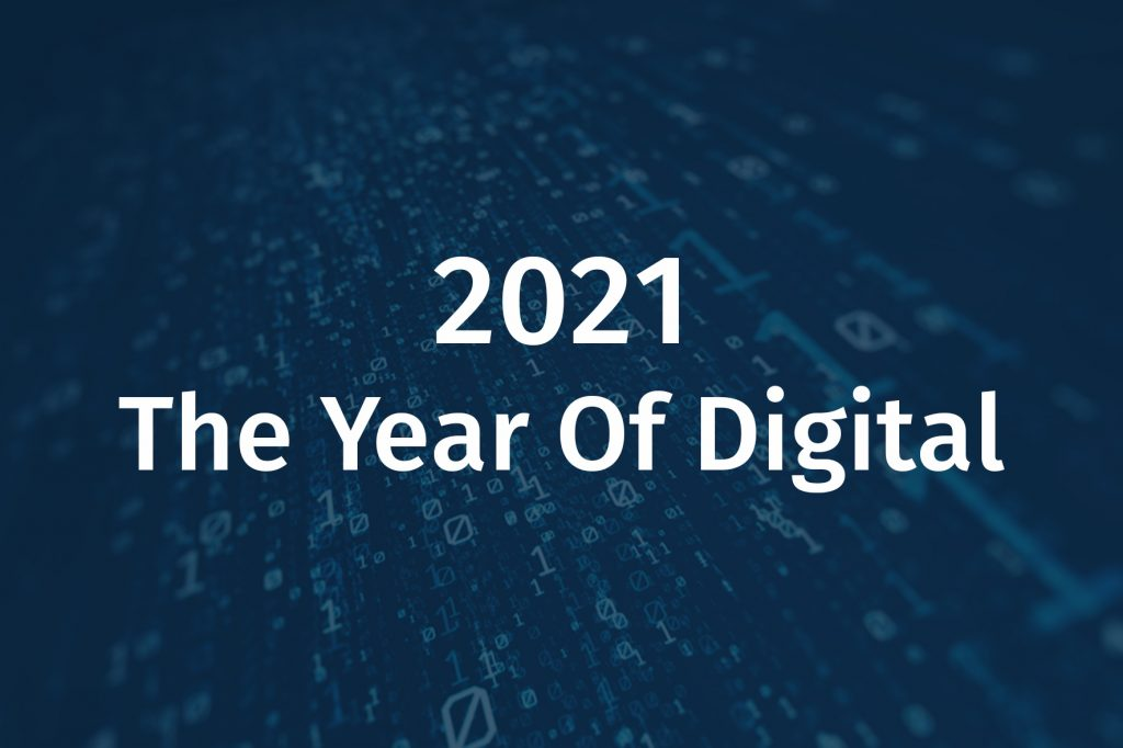 2021 – The Year Of Digital