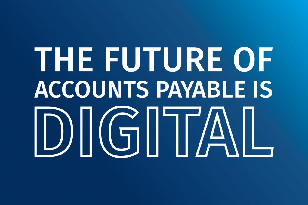The Future of Accounts Payable is Digital