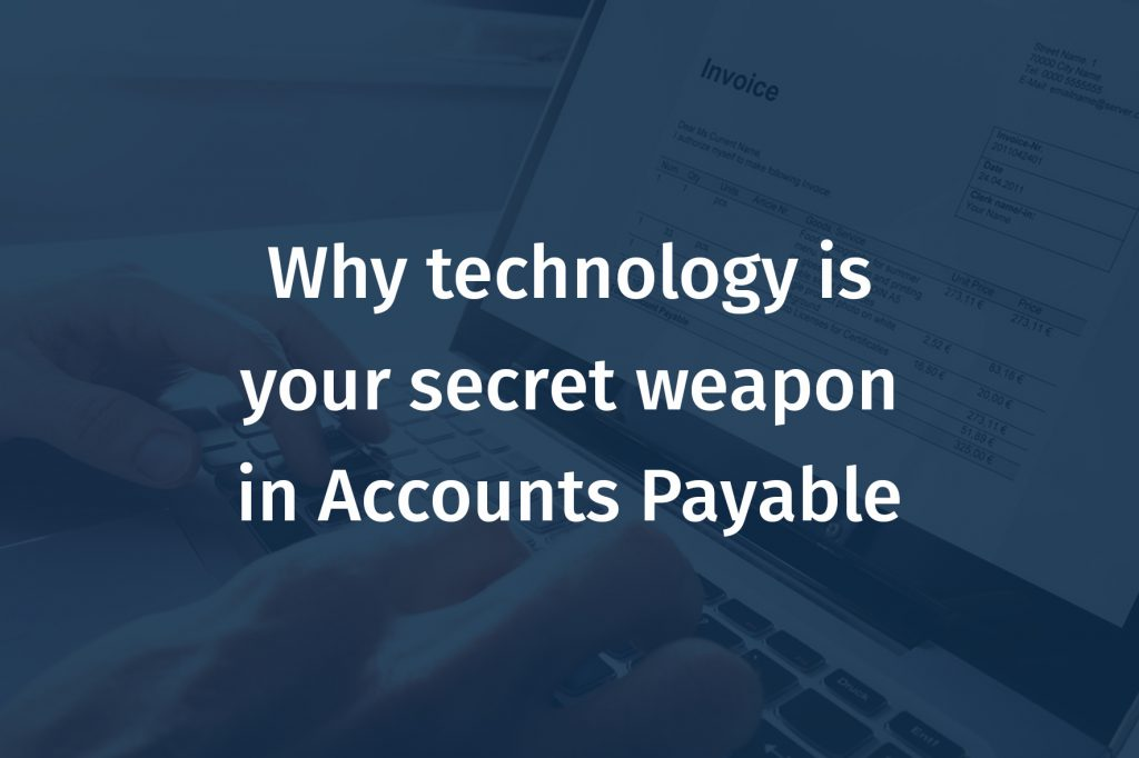 Why technology is your secret weapon in Accounts Payable