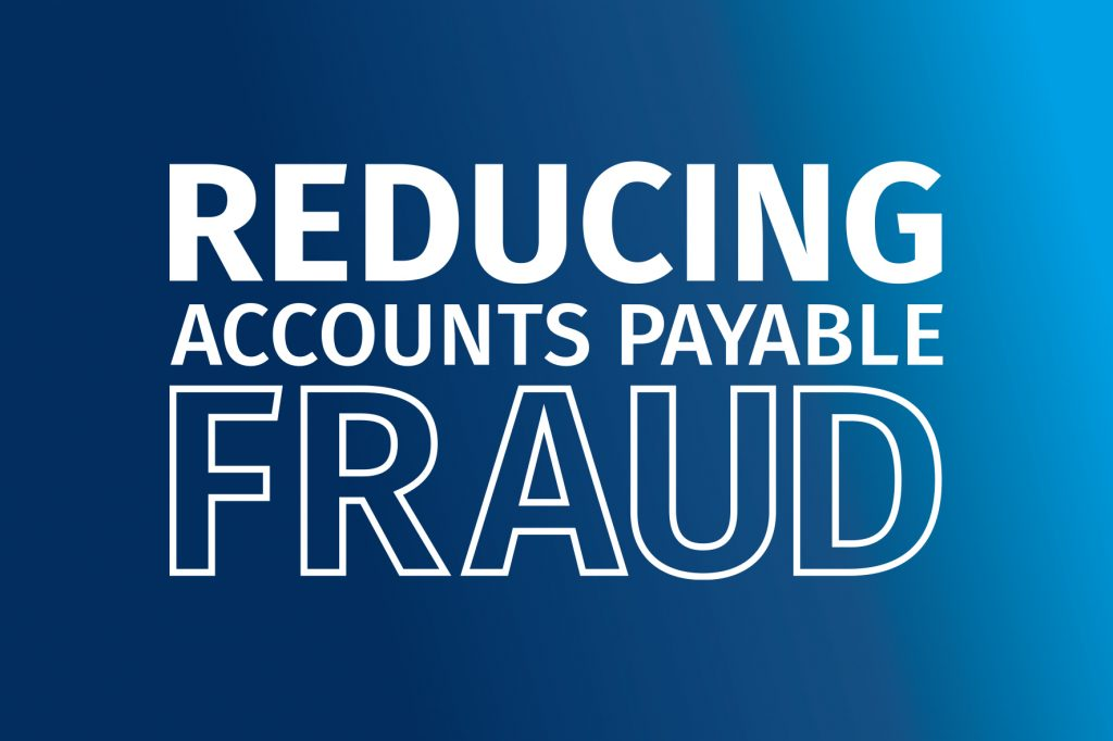 Reducing Accounts Payable Fraud