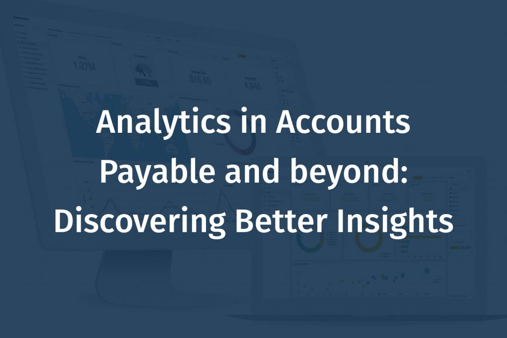 Analytics in Accounts Payable and beyond: Discovering Better Insights