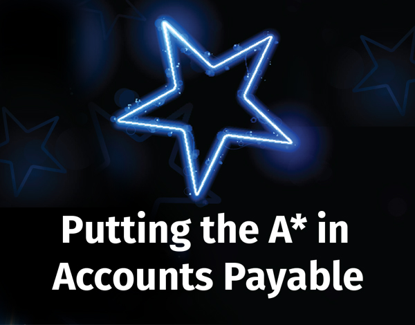 PUTTING THE A* in ACCOUNTS PAYABLE WEBINAR